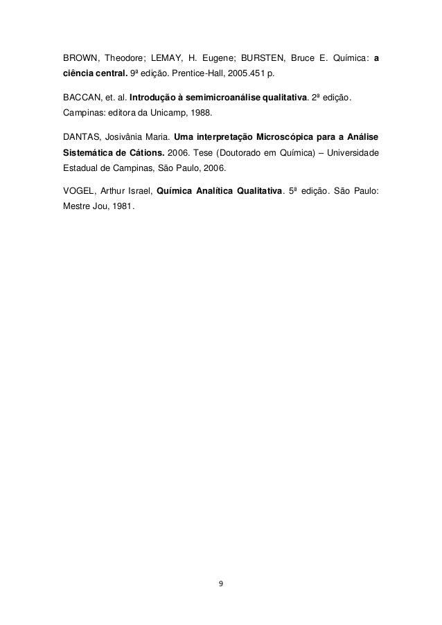 BROWN, Theodore; LEMAY, H. Eugene; BURSTEN, Bruce E. Química: a  ciência central. 9ª edição. Prentice-Hall, 2005.451 p.  B...