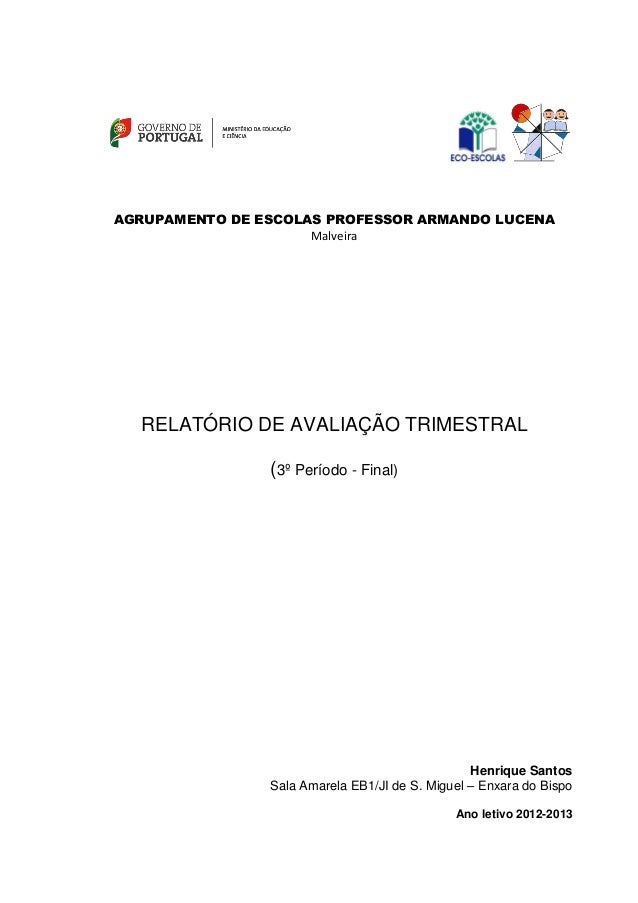 AGRUPAMENTO DE ESCOLAS PROFESSOR ARMANDO LUCENA Malveira RELATÓRIO DE AVALIAÇÃO TRIMESTRAL (3º Período - Final) Henrique S...