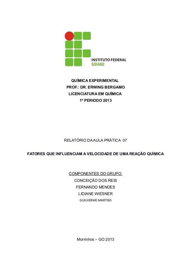QUÍMICA EXPERIMENTAL PROF.: DR. ERWING BERGAMO LICENCIATURA EM QUÍMICA 1º PERIODO 2013  RELATÓRIO DA AULA PRÁTICA 07 FATOR...