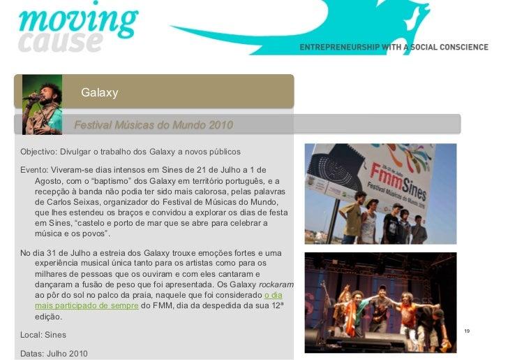 Galaxy               Festival Músicas do Mundo 2010Objectivo: Divulgar o trabalho dos Galaxy a novos públicosEvento: Viver...