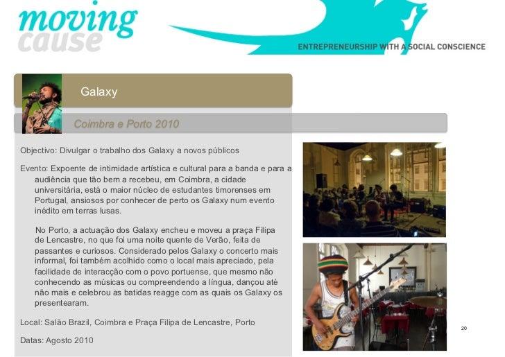 Galaxy              Coimbra e Porto 2010Objectivo: Divulgar o trabalho dos Galaxy a novos públicosEvento: Expoente de inti...