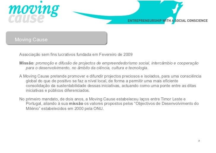 Moving Cause Associação sem fins lucrativos fundada em Fevereiro de 2009 Missão: promoção e difusão de projectos de empree...