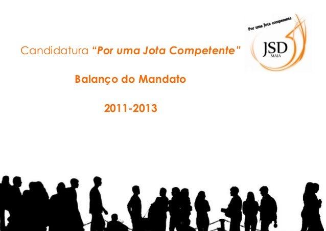 """Candidatura """"Por uma Jota Competente"""" Balanço do Mandato 2011-2013"""