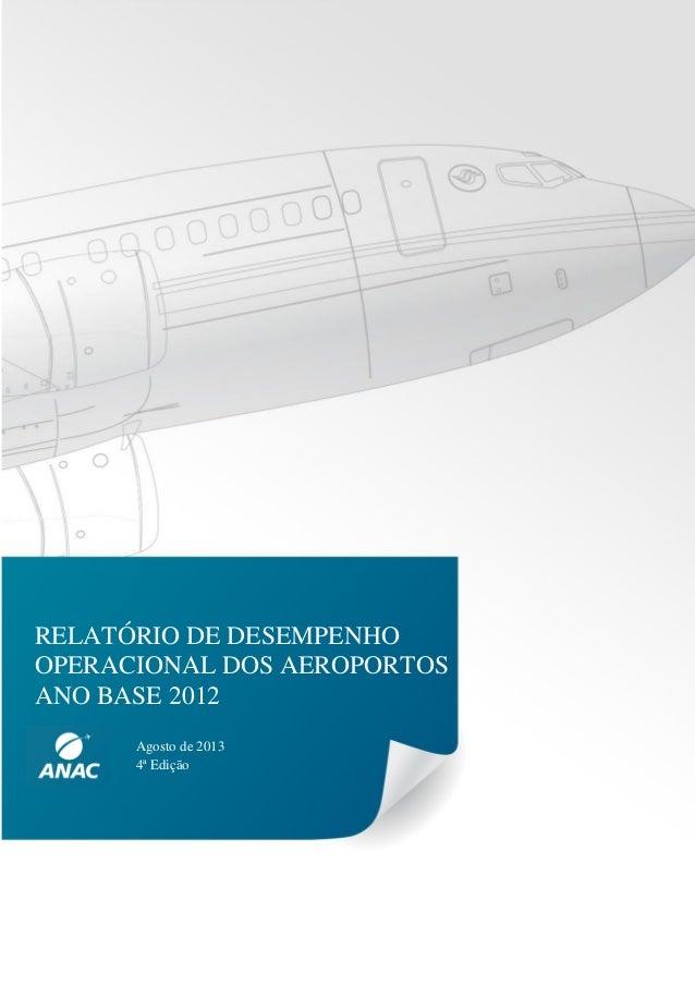 RELATÓRIO DE DESEMPENHO  OPERACIONAL DOS AEROPORTOS  ANO BASE 2012  Agosto de 2013  4ª Edição