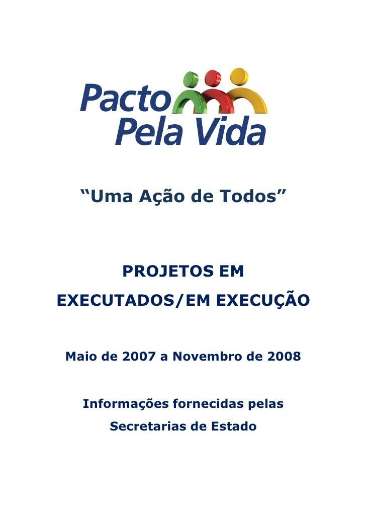 """""""Uma Ação de Todos""""           PROJETOS EM EXECUTADOS/EM EXECUÇÃO   Maio de 2007 a Novembro de 2008     Informações forneci..."""