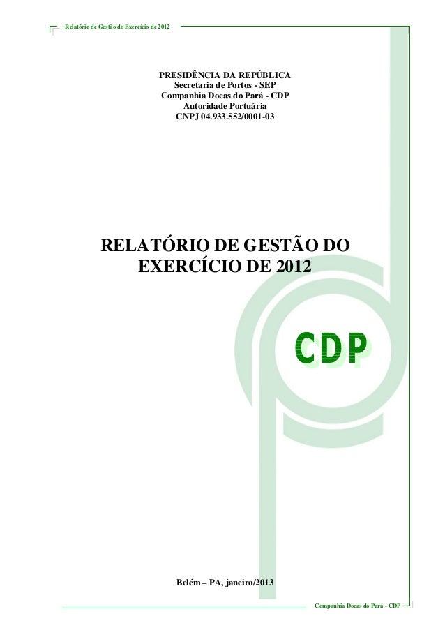 Relatório de Gestão do Exercício de 2012Companhia Docas do Pará - CDPPRESIDÊNCIA DA REPÚBLICASecretaria de Portos - SEPCom...