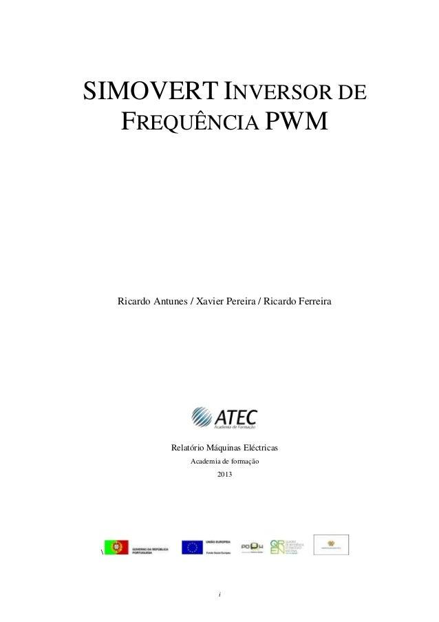 SIMOVERT INVERSOR DE   FREQUÊNCIA PWM     Ricardo Antunes / Xavier Pereira / Ricardo Ferreira                 Relatório Má...