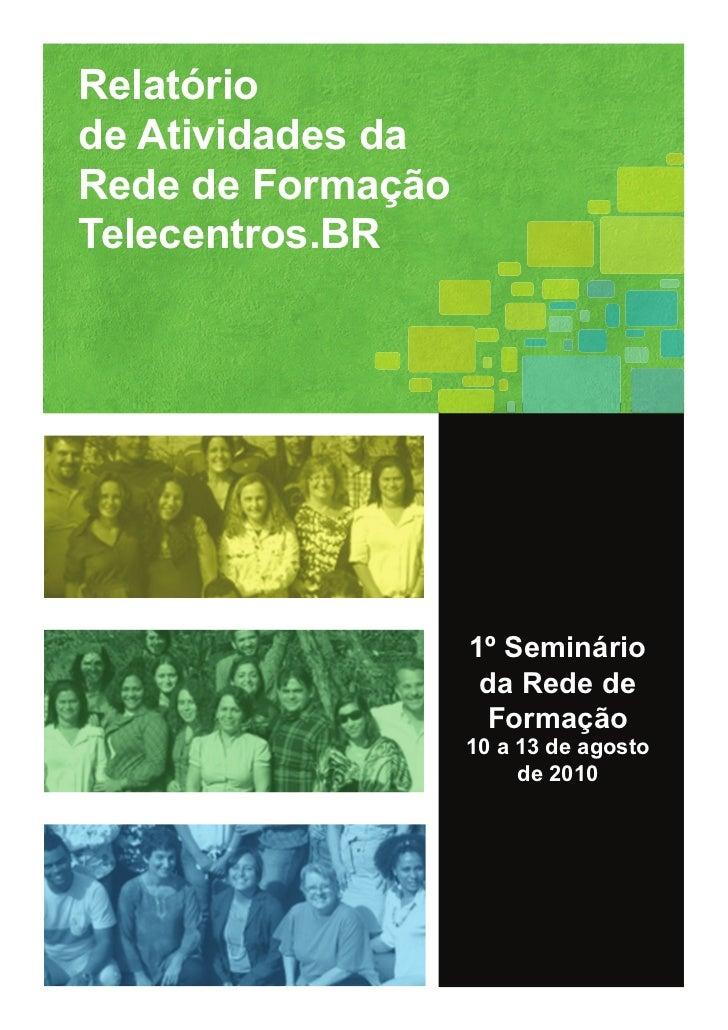 Relatóriode Atividades daRede de FormaçãoTelecentros.BR                   1º Seminário                    da Rede de      ...
