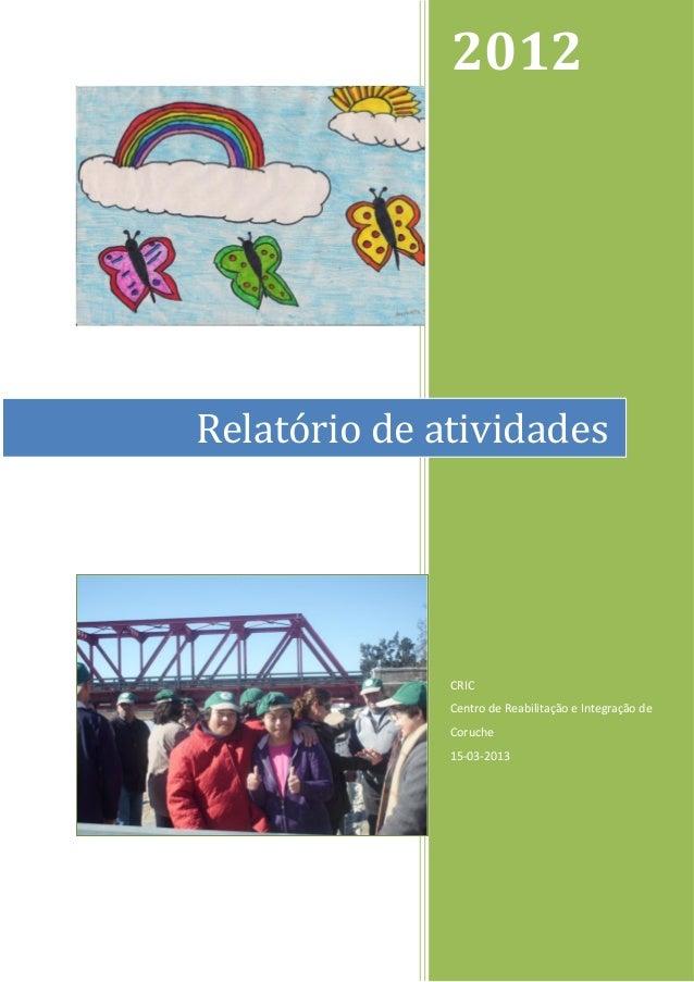 2012Relatório de atividades              CRIC              Centro de Reabilitação e Integração de              Coruche    ...