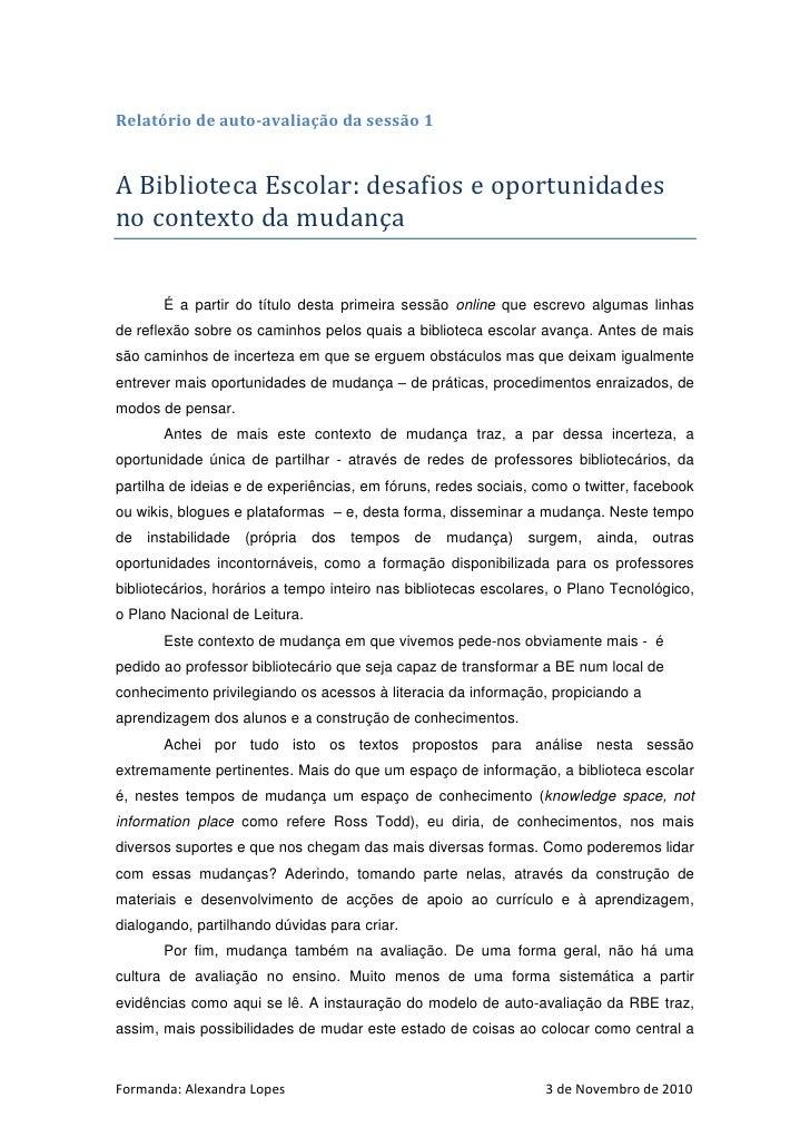Relatório de auto-avaliação da sessão 1A Biblioteca Escolar: desafios e oportunidadesno contexto da mudança       É a part...