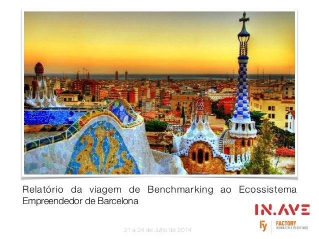 Relatório da viagem de Benchmarking ao Ecossistema Empreendedor de Barcelona 21 a 24 de Julho de 2014