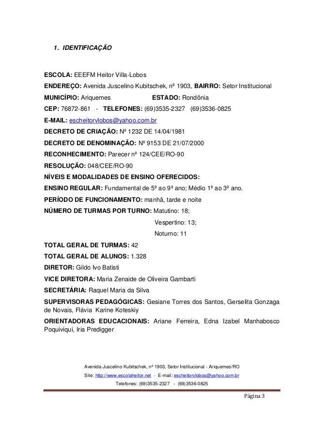 1. IDENTIFICAÇÃO  ESCOLA: EEEFM Heitor Villa-Lobos ENDEREÇO: Avenida Juscelino Kubitschek, nº 1903, BAIRRO: Setor Instituc...