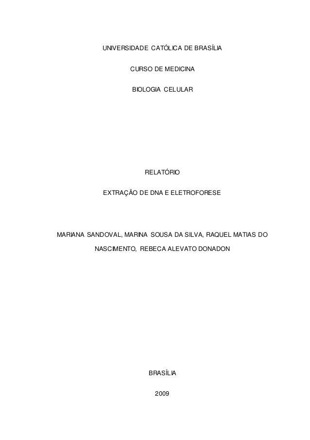 UNIVERSIDADE CATÓLICA DE BRASÍLIA CURSO DE MEDICINA BIOLOGIA CELULAR RELATÓRIO EXTRAÇÃO DE DNA E ELETROFORESE MARIANA SAND...