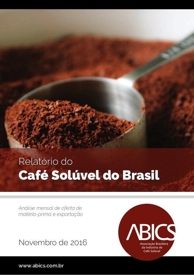 Relatório do Café Solúvel do Brasil www.abics.com.br Análise mensal de oferta de matéria-prima e exportação Novembro de 20...