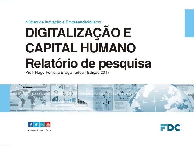 Material de responsabilidade da FDC  www.fdc.org.br  DIGITALIZAÇÃO E CAPITAL HUMANO Relatório de pesquisaProf. Hugo Ferr...