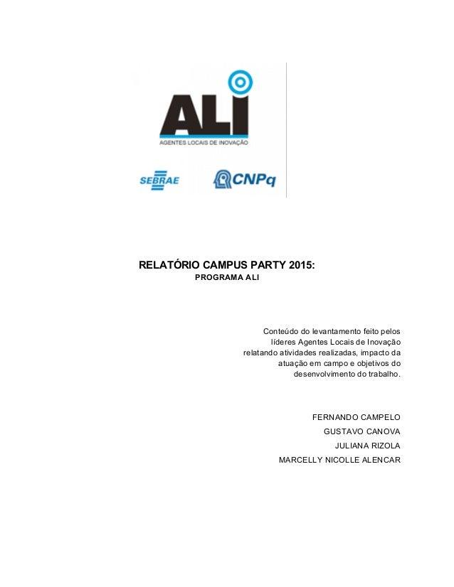 RELATÓRIO CAMPUS PARTY 2015: PROGRAMA ALI Conteúdo do levantamento feito pelos líderes Agentes Locais de Inovação relatand...