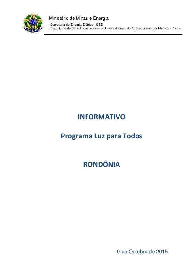 INFORMATIVO Programa Luz para Todos RONDÔNIA Ministério de Minas e Energia Secretaria de Energia Elétrica - SEE Departamen...