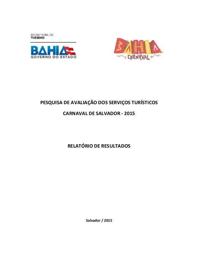 PESQUISA DE AV CARNAVAL DE SALVADOR RELATÓRIO DE RESULTADOS PESQUISA DE AVALIAÇÃO DOS SERVIÇOS TURÍSTICOS CARNAVAL DE SALV...