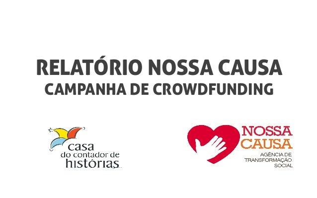 RELATÓRIO NOSSA CAUSA  CAMPANHA DE CROWDFUNDING