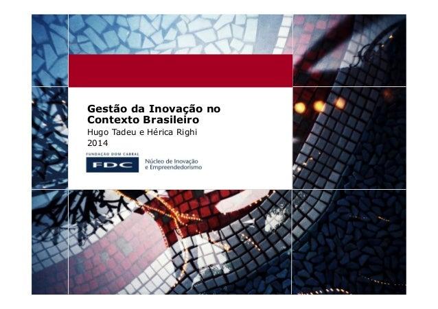 Gestão da Inovação no Contexto Brasileiro Hugo Tadeu e Hérica Righi 2014