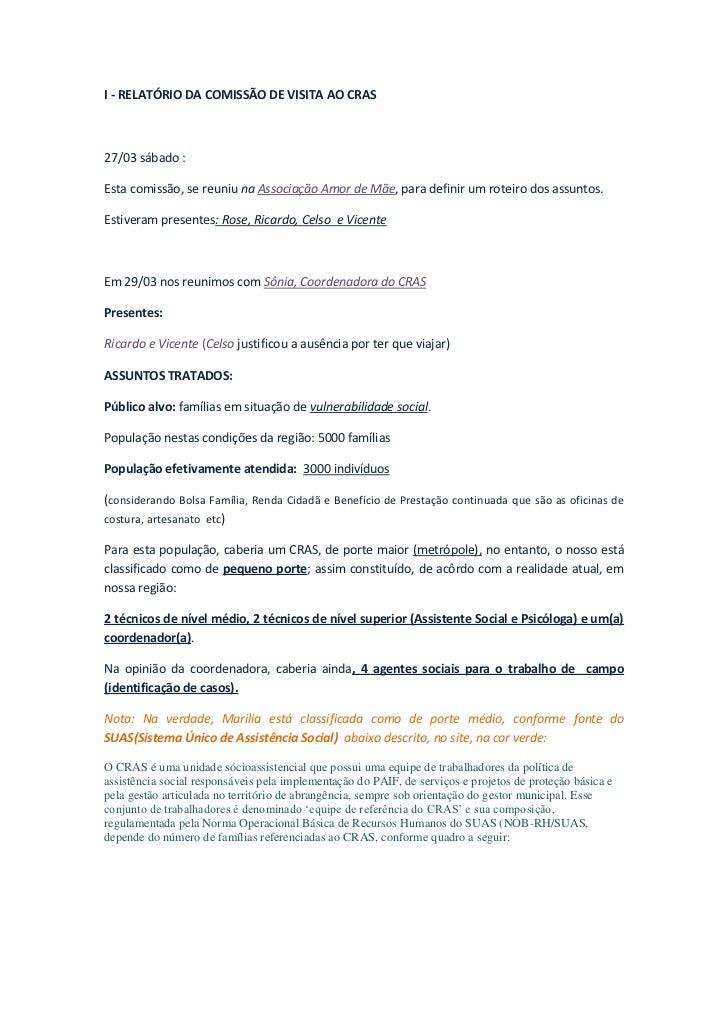 I - RELATÓRIO DA COMISSÃO DE VISITA AO CRAS<br />27/03 sábado :<br />Esta comissão, se reuniu na Associação Amor de Mãe, p...