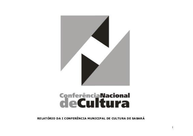 1 MINISTÉRIO DA CULTURA SECRETARIA DE ARTICULAÇÃO INSTITUCIONAL RELATÓRIO DA I CONFERÊNCIA MUNICIPAL DE CULTURA DE SABARÁ
