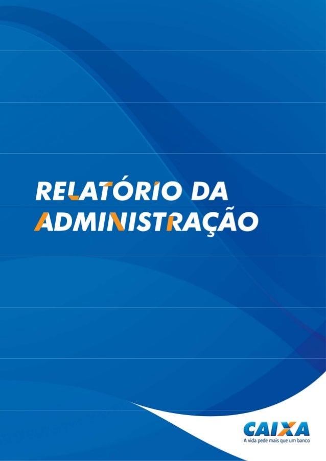 Relatório da Administração CAIXA - 2014 1 Como medida de economia de recursos e de responsabilidade socioambiental, sugere...