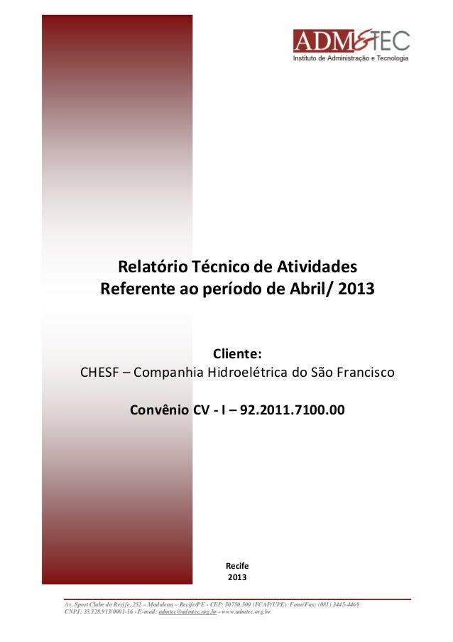 Relatório Técnico de Atividades Referente ao período de Abril/ 2013  Cliente: CHESF – Companhia Hidroelétrica do São Franc...