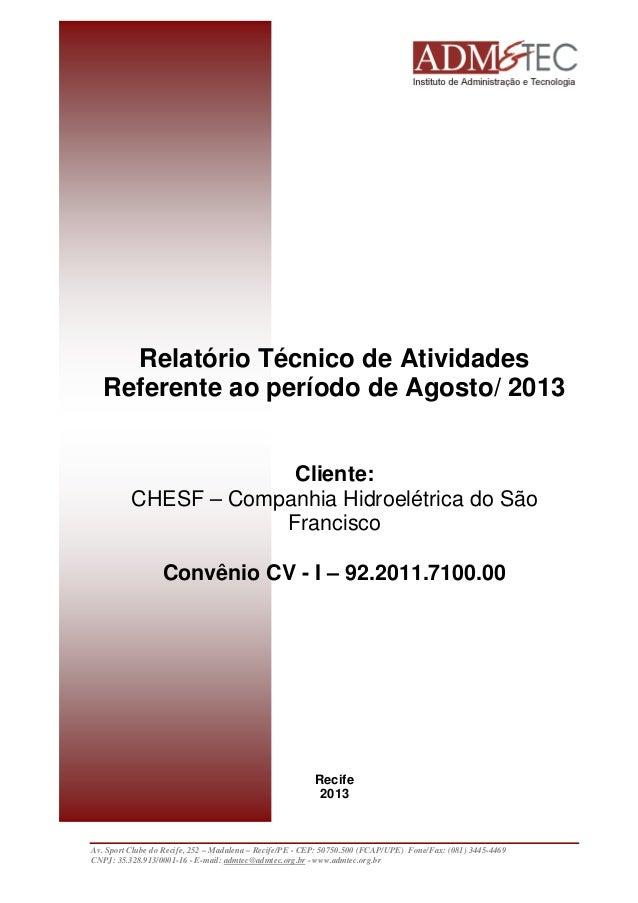 Relatório Técnico de Atividades Referente ao período de Agosto/ 2013 Cliente: CHESF – Companhia Hidroelétrica do São Franc...