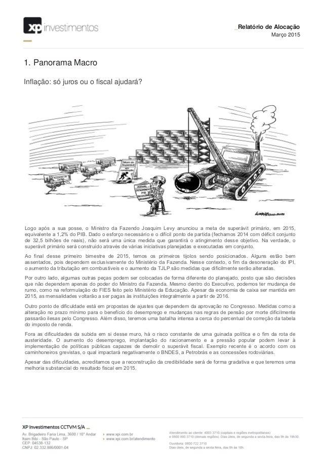 1. Panorama Macro _Relatório de Alocação Março 2015 Inflação: só juros ou o fiscal ajudará? Logo após a sua posse, o Minis...