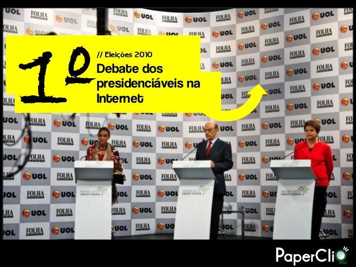 1º   // Eleições 2010      Debate dos      presidenciáveis na      Internet