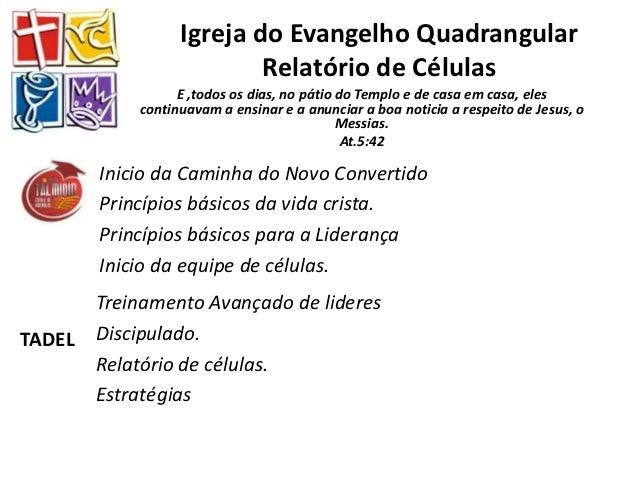 Igreja do Evangelho Quadrangular                          Relatório de Células                  E ,todos os dias, no pátio...