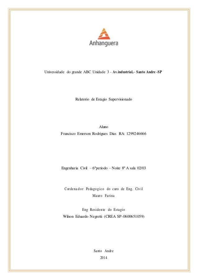 Univessidade do grande ABC Unidade 3 - Av.industrial,– Santo Andre -SP  Relatorio de Estagio Supervisionado  Aluno  Franci...