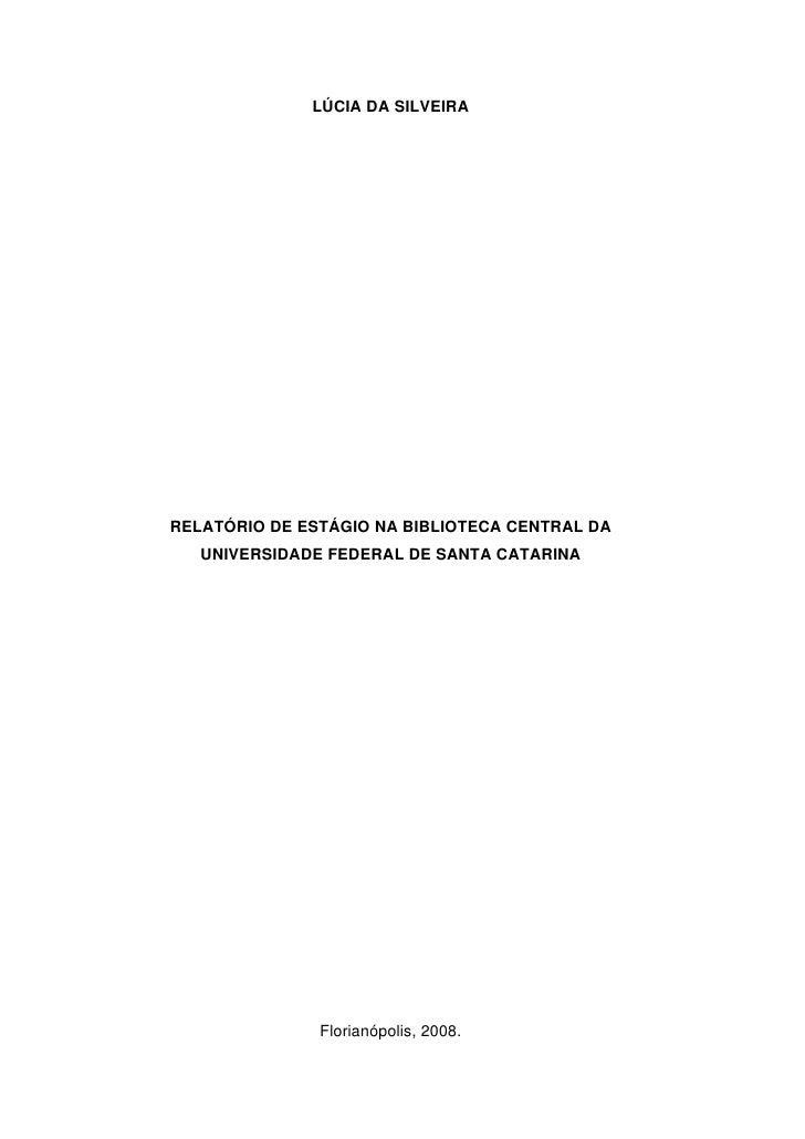 1              LÚCIA DA SILVEIRARELATÓRIO DE ESTÁGIO NA BIBLIOTECA CENTRAL DA   UNIVERSIDADE FEDERAL DE SANTA CATARINA    ...