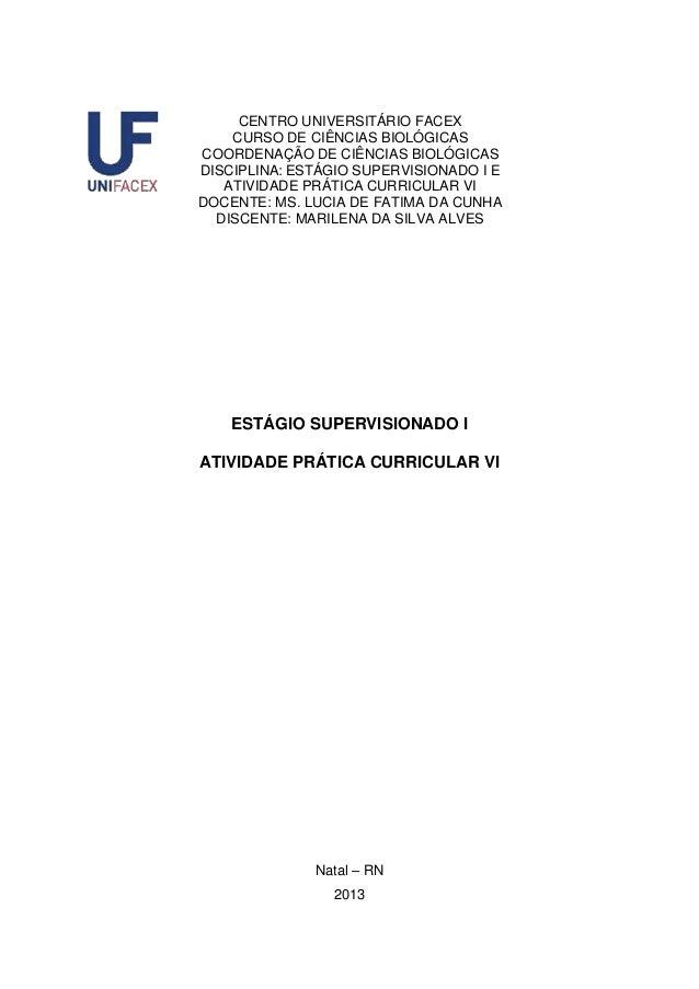 1  CENTRO UNIVERSITÁRIO FACEX CURSO DE CIÊNCIAS BIOLÓGICAS COORDENAÇÃO DE CIÊNCIAS BIOLÓGICAS DISCIPLINA: ESTÁGIO SUPERVIS...