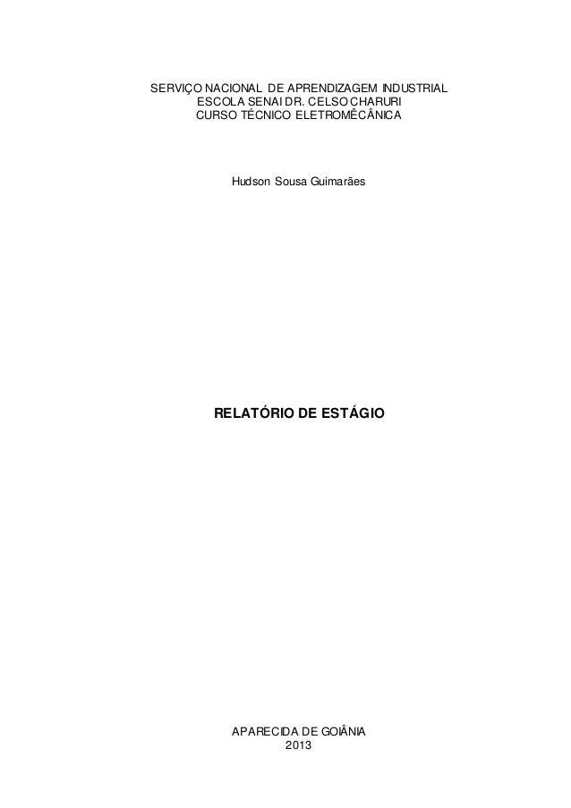 SERVIÇO NACIONAL DE APRENDIZAGEM INDUSTRIAL ESCOLA SENAI DR. CELSO CHARURI CURSO TÉCNICO ELETROMÊCÂNICA Hudson Sousa Guima...