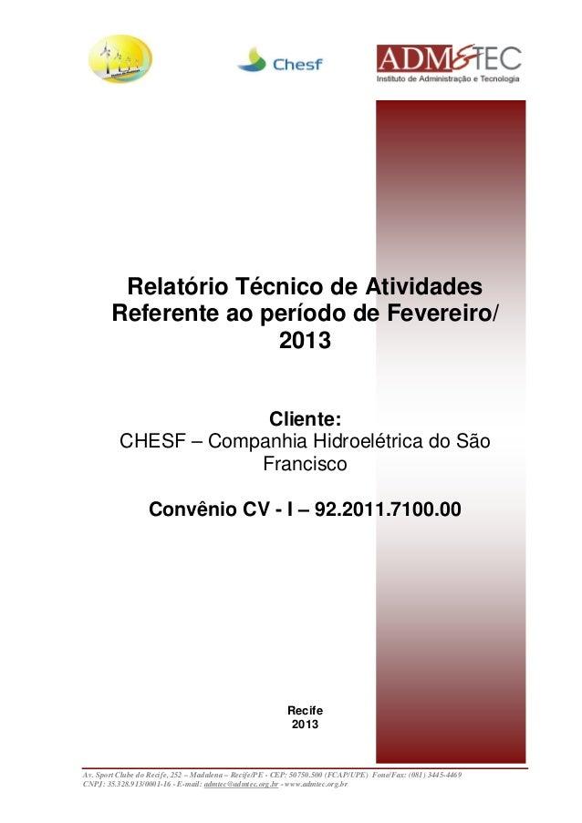 Relatório Técnico de Atividades Referente ao período de Fevereiro/ 2013 Cliente: CHESF – Companhia Hidroelétrica do São Fr...
