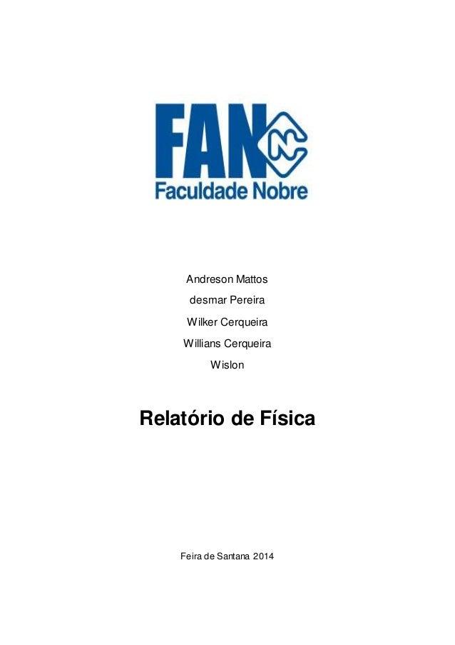 Andreson Mattos desmar Pereira Wilker Cerqueira Willians Cerqueira Wislon Relatório de Física Feira de Santana 2014
