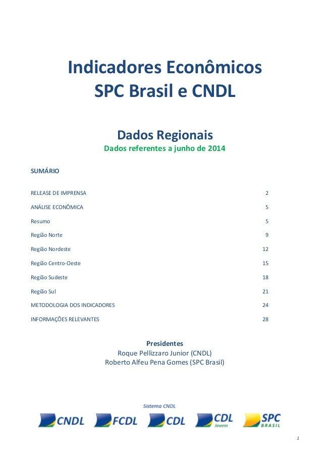 1 Indicadores Econômicos SPC Brasil e CNDL Dados Regionais Dados referentes a junho de 2014 SUMÁRIO RELEASE DE IMPRENSA 2 ...