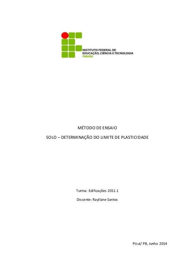 MÉTODO DE ENSAIO  SOLO – DETERMINAÇÃO DO LIMITE DE PLASTICIDADE  Turma: Edificações 2011.1  Discente: Rayllane Santos  Pic...
