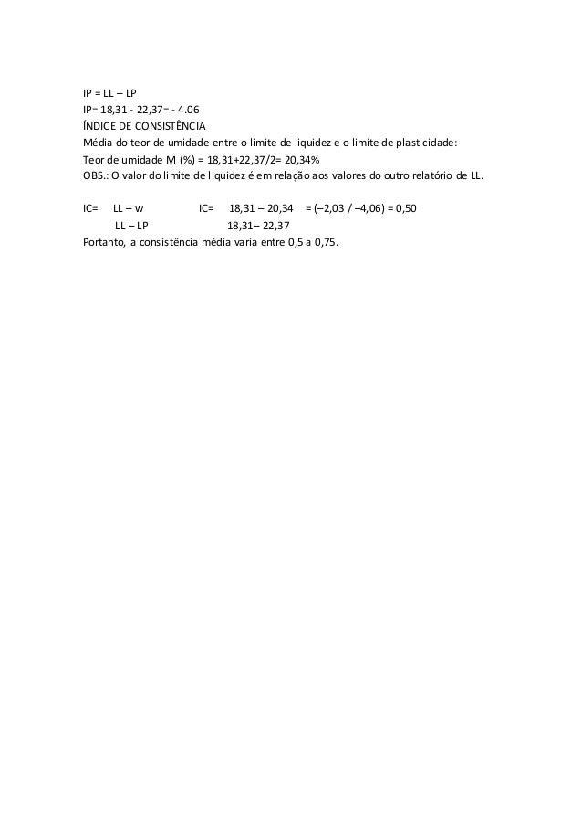 IP = LL – LP  IP= 18,31 - 22,37= - 4.06  ÍNDICE DE CONSISTÊNCIA  Média do teor de umidade entre o limite de liquidez e o l...