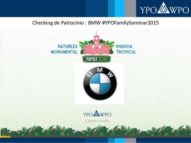 Checking de Patrocínio : BMW #YPOFamilySeminar2015