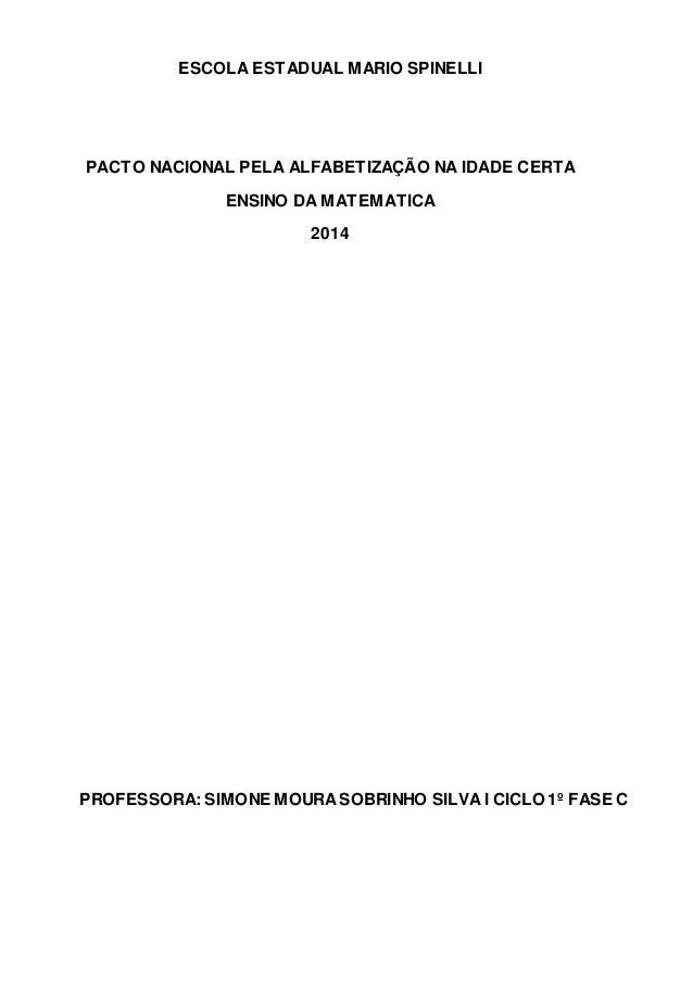 ESCOLA ESTADUAL MARIO SPINELLI  PACTO NACIONAL PELA ALFABETIZAÇÃO NA IDADE CERTA  ENSINO DA MATEMATICA  2014  PROFESSORA: ...