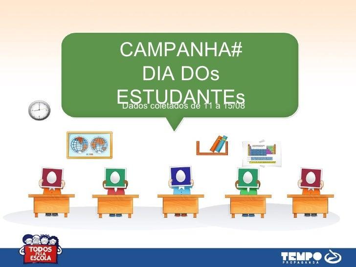 CAMPANHA#    DIA DOsESTUDANTEsDados coletados de 11 a 15/08