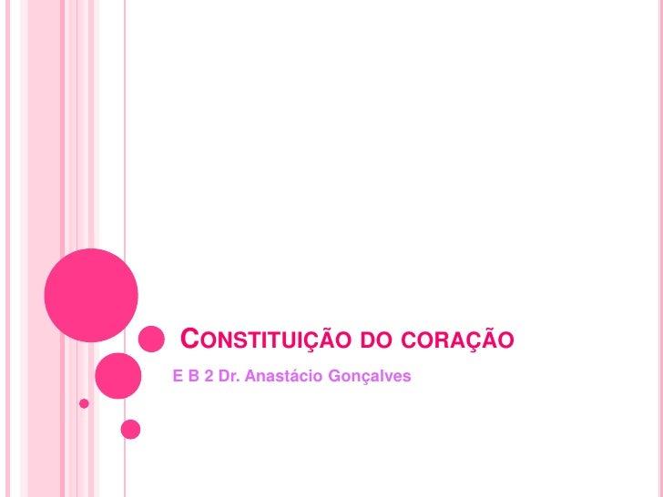 CONSTITUIÇÃO DO CORAÇÃOE B 2 Dr. Anastácio Gonçalves