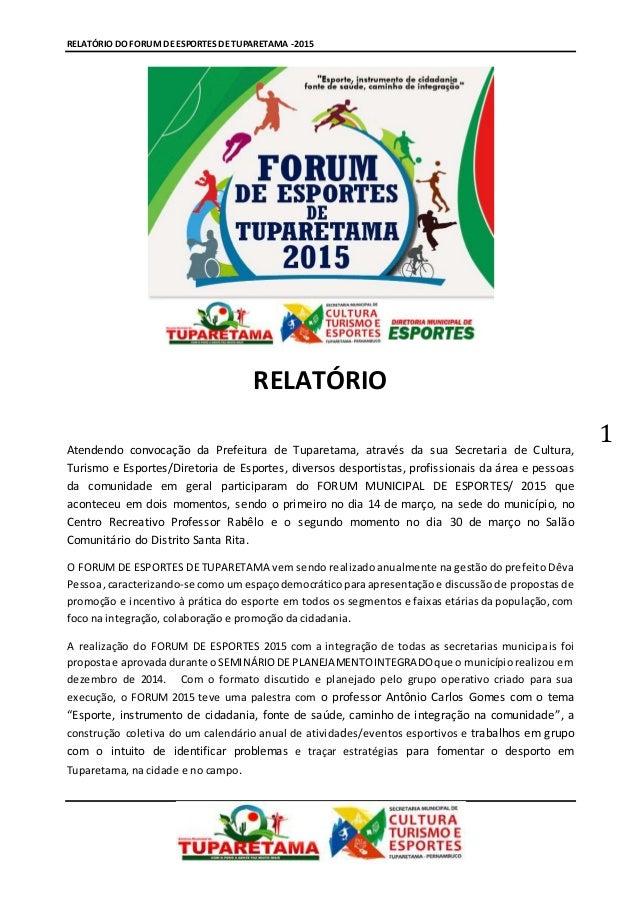 RELATÓRIO DO FORUM DE ESPORTES DE TUPARETAMA -2015 1 RELATÓRIO Atendendo convocação da Prefeitura de Tuparetama, através d...