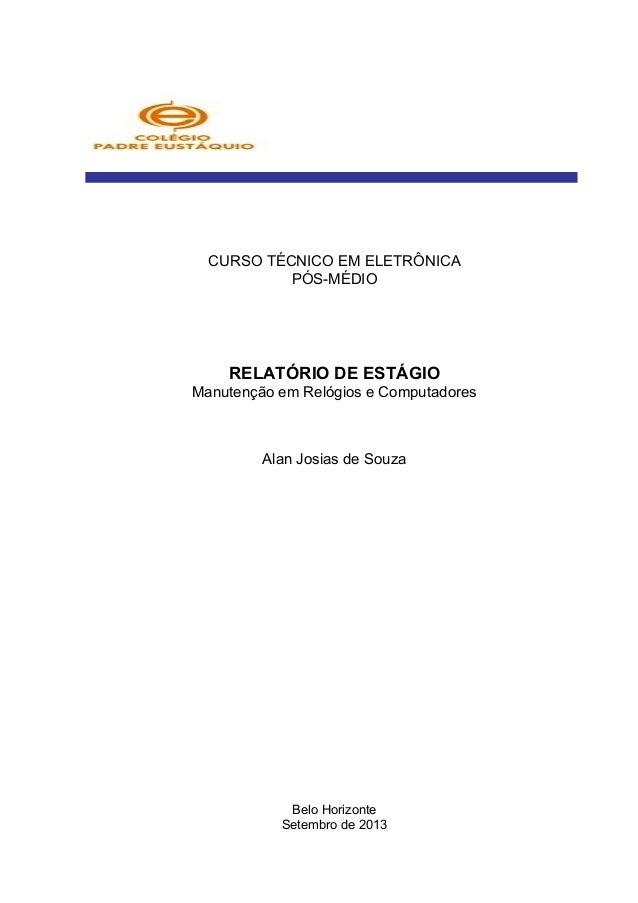 ALAN JOSIAS DE SOUZA CURSO TÉCNICO EM ELETRÔNICA PÓS-MÉDIO  RELATÓRIO DE ESTÁGIO Manutenção em Relógios e Computadores  Al...