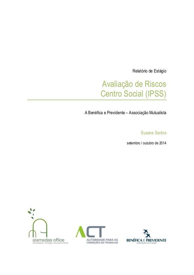 Relatório de Estágio Avaliação de Riscos Centro Social (IPSS) A Benéfica e Previdente – Associação Mutualista Susana Santo...