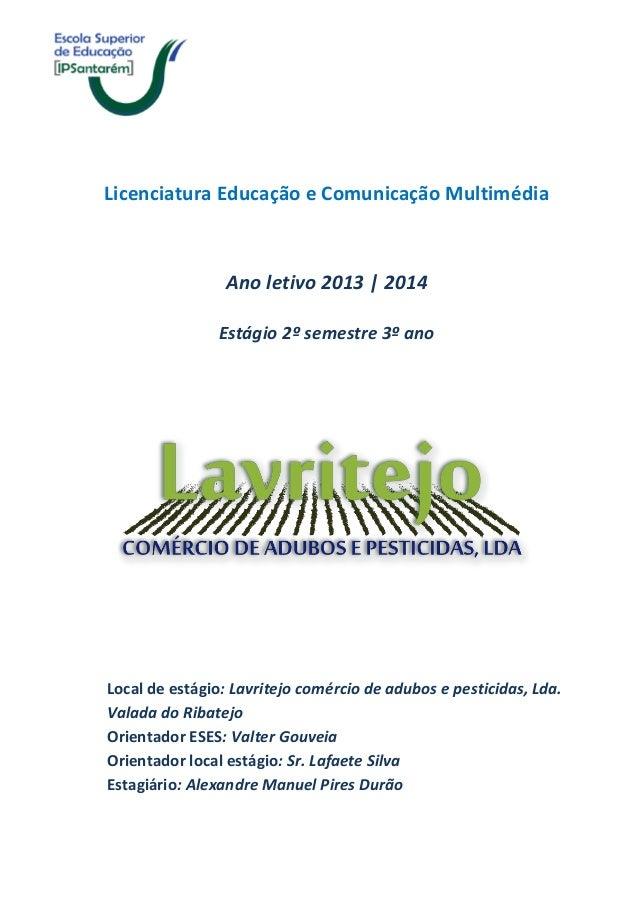 Licenciatura Educação e Comunicação Multimédia Ano letivo 2013 | 2014 Estágio 2º semestre 3º ano Local de estágio: Lavrite...
