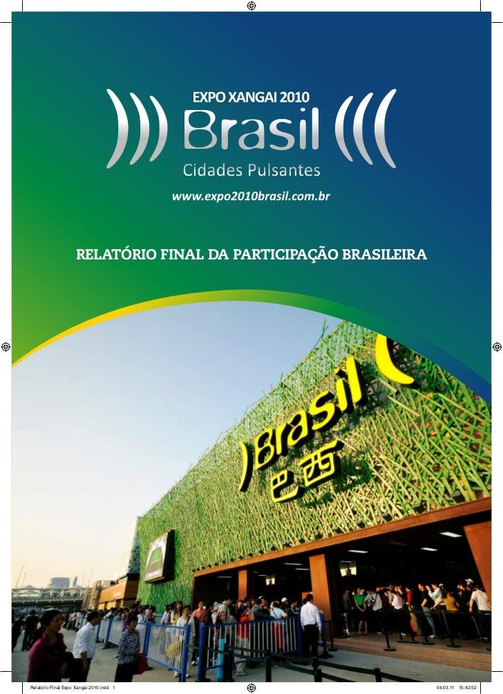 RelatóRio Final da paRticipação bRasileiRaRelatório Final Expo Xangai 2010.indd 1                          04.03.11 15:42...